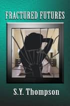 Fractured Futures ebook by S.Y. Thompson