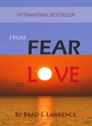 From Fear to Love ebook by Brad J. Lawrence