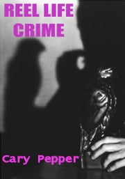 Reel Life Crime ebook by Cary Pepper