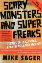 Scary Monsters and Super Freaks: Stories of Sex, Drugs, Rock 'n' Roll and Murder ebook by Mike Sager