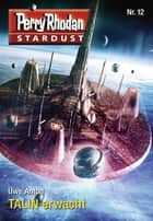 Stardust 12: TALIN erwacht ebook by Uwe Anton