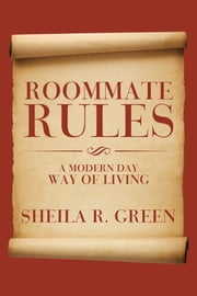 Roommate Rules - A Modern Day Way of Living ebook by Sheila R. Green
