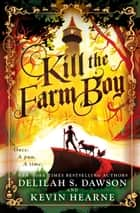 Kill the Farm Boy - The Tales of Pell 電子書 by Kevin Hearne, Delilah S. Dawson