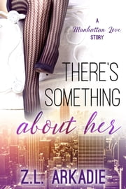 There's Something About Her, A Manhattan Love Story (LOVE in the USA, #2) ebook by Z.L. Arkadie