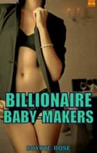 Billionaire Baby-Makers (Breeding Erotica) ebook by Coyote Rose