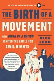 The Birth of a Movement - How Birth of a Nation Ignited the Battle for Civil Rights ebook by Dick Lehr