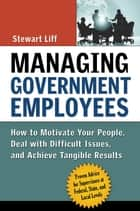 Managing Government Employees ebook by Stewart Liff