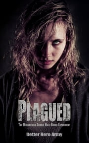 Plagued: The Midamerica Zombie Half-Breed Experiment ebook by Better Hero Army