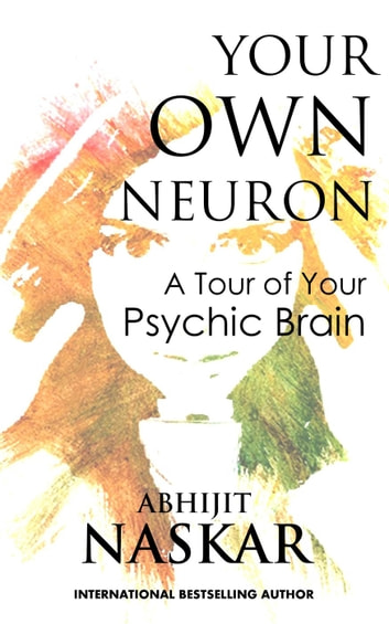 Your own neuron a tour of your psychic brain ebook by abhijit your own neuron a tour of your psychic brain ebook by abhijit naskar fandeluxe Gallery