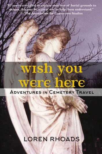 Wish You Were Here Adventures In Cemetery Travel Ebook By Loren