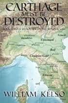 Carthage Must Be Destroyed (Book 2 of the Soldier of the Republic series) ebook by William Kelso