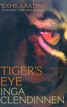Tiger's Eye - A Memoir ebook by Inga Clendinnen