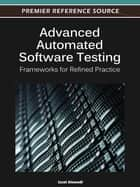 Advanced Automated Software Testing - Frameworks for Refined Practice ebook by Izzat Alsmadi