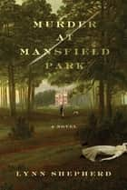Murder at Mansfield Park ebook by Lynn Shepherd