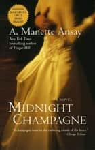 Midnight Champagne - A Novel ebook by A. Manette Ansay
