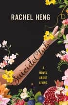 Suicide Club - A Novel About Living ebook by Rachel Heng