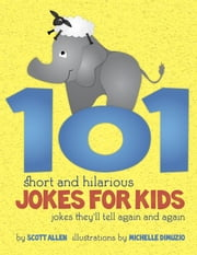 101 Short and Hilarious Jokes For Kids - Jokes They'll Tell Again and Again ebook by Scott Allen