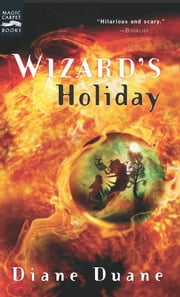 Wizard's Holiday - The Seventh Book in the Young Wizards Series ebook by Diane Duane