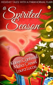 A Spirited Season - Holiday Tales with a Paranormal Flair ebook by Karen Cantwell