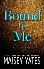 Bound to Me ebook by Maisey Yates