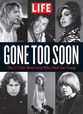 LIFE Gone Too Soon - The 27 Club - Rock Icons Who Died Too Soon ebook by The Editors of LIFE