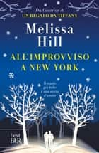 All'improvviso a New York ebook by Melissa Hill