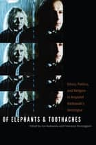 Of Elephants and Toothaches - Ethics, Politics, and Religion in Krzysztof Kieslowski's 'Decalogue' ebook by Eva Badowska, Francesca Parmeggiani