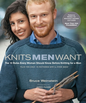 Knits Men Want: The 10 Rules Every Woman Should Know Before Knitting for a Man~Plus the Only 10 Patterns She'll Ever Need - The 10 Rules Every Woman Should Know Before Knitting for a Man~Plus the Only 10 Patterns She'll Ever Need eBook by Bruce Weinstein,Jared Flood