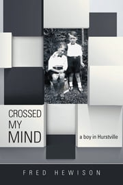 CROSSED MY MIND - a boy in Hurstville ebook by Fred Hewison
