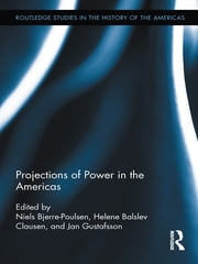 Projections of Power in the Americas ebook by Helene Balslev Clausen,Niels Bjerre-Poulsen,Jan Gustafsson