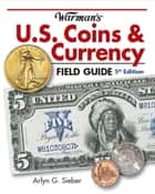 Warman's U.S. Coins & Currency Field Guide ebook by Arlyn Sieber