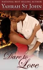 Dare To Love ebook by Yahrah St. John