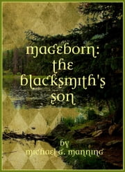 Mageborn: The Blacksmith's Son ebook by Michael G. Manning