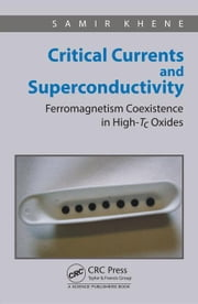 Critical Currents and Superconductivity: Ferromagnetism Coexistence in High-Tc Oxides ebook by Khene, Samir
