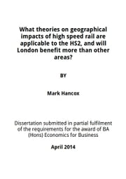 What theories on geographical impacts of high speed rail are applicable to the HS2, and will London benefit more than other areas? - Economic Theories of HS2 ebook by Kobo.Web.Store.Products.Fields.ContributorFieldViewModel