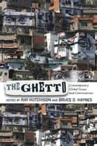 The Ghetto - Contemporary Global Issues and Controversies 電子書籍 by Ray Hutchison