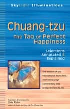 Chuang-tzu: The Tao of Perfect Happiness--Selections Annotated & Explained ebook by Livia Kohn