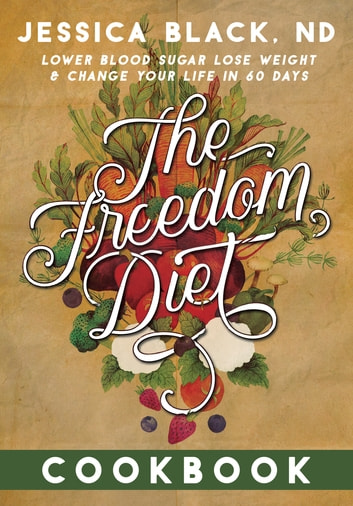 The Freedom Diet Cookbook ebook by Jessica K. Black, N.D.