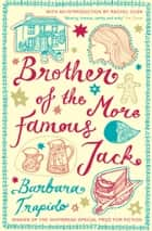 Brother of the More Famous Jack ebook by Barbara Trapido