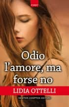 Odio l'amore, ma forse no ebook by Lidia Ottelli
