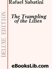 The Trampling of the Lilies ebook by Sabatini, Rafael