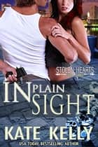In Plain Sight, Book Three, Stolen Hearts ebook by Kate Kelly