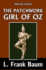 The Patchwork Girl of Oz by L. Frank Baum [Wizard of Oz #7] ebook by L. Frank Baum