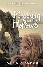 Missing in the Hollows - Hollow Hills Explorers Seriesbook 2 ebook by Patricia Komar