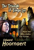 The Triumph of Tompa Lee ebook by Edward Hoornaert