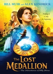 The Lost Medallion - The Adventures of Billy Stone ebook by Alex Kendrick,Bill Muir