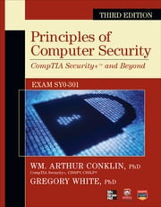 Principles of Computer Security CompTIA Security+ and Beyond (Exam SY0-301), Third Edition ebook by Wm. Arthur Conklin,Gregory White,Dwayne Williams,Roger Davis,Chuck Cothren,Corey Schou