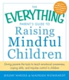 The Everything Parent's Guide to Raising Mindful Children ebook by Jeremy Wardle