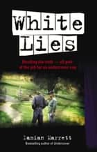 White Lies - Bending the Truth - All Part of the Job For an Undercover Cop ebook by Damian Marrett