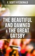 The Beautiful and Damned & The Great Gatsby ebook by F. Scott Fitzgerald
